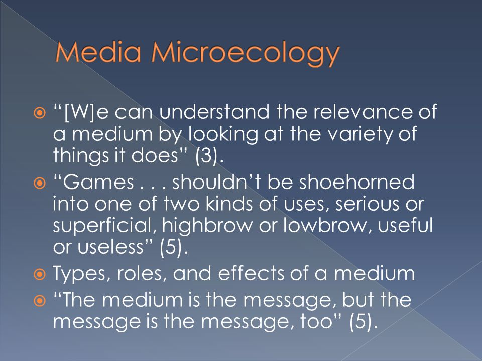 Media Microecology [W]e can understand the relevance of a medium by looking at the variety of things it does (3).
